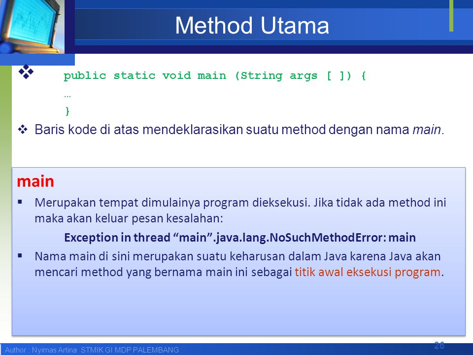 Method Utama public static void main (String args [ ]) { main